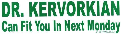 Dr. Kervorkian Can Fit you in Next Monday Bumper Sticker #472