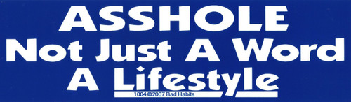 Asshole Not just a word a Lifestyle Bumper Sticker #1004
