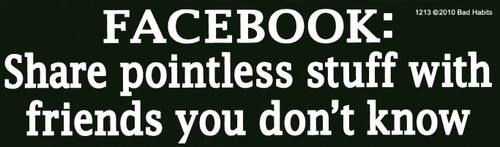 Facebook: Share pointless stuff with friends you don't know Bumper Sticker #1213