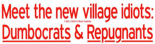 Meet the new village idiots: Dumbocrats & Repugnants Bumper Sticker #1322