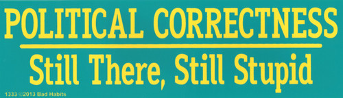 Political Correctness Still there, Still Stupid Bumper sticker #1333