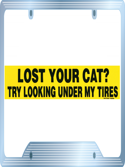 Lost your Cat? Try looking under my Tires Bumper Sticker 144