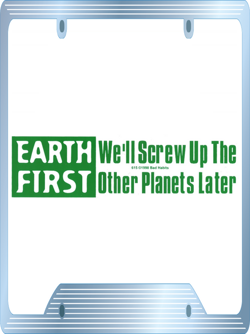 Earth First We'll Screw up the other planets later Bumper Sticker #615