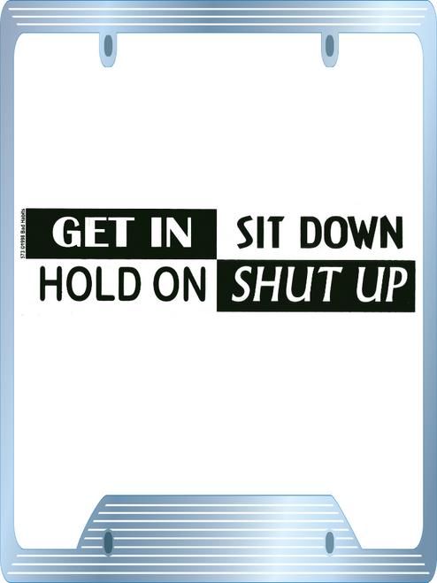 Get In Sit Down Hold on Shut Up Bumper Sticker #573