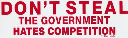 Don't Steal the Government Hates Competition Bumper Sticker #71