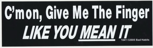 C'mon Give me the finger like you Mean it  Bumper Sticker #1041