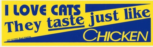 I Love Cats They Taste Just like Chicken Bumper Sticker #327