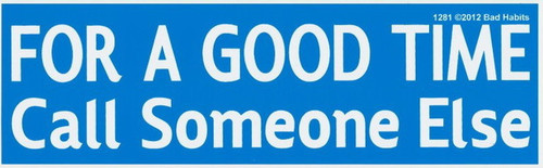 For a Good Time Call Someone Else Bumper Sticker #1281