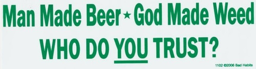 Man Made Beer God Made Weed Who do you Trust  Bumper Sticker #1102