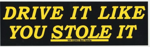Drive it like you Stole it  Bumper Sticker #964