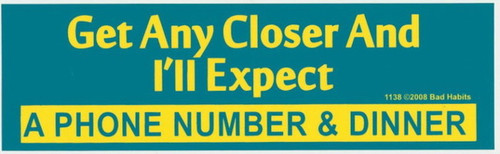 Get any Closer & I'll Expect Phone Number & Dinner Bumper Sticker #1138
