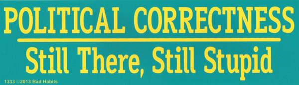 Political Correctness Still there, Still Stupid Bumper sticker #1333