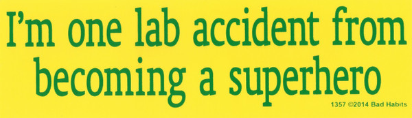 I'm one lab accident from becoming a superhero Bumper sticker #1357