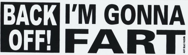Back Off I'm Gonna Fart Bumper Sticker #469