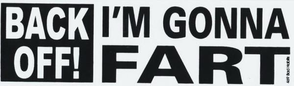 Back Off I'm Gonna Fart Bumper Sticker #469