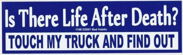 Is there Life After Death Touch My Truck Find Out  Bumper Sticker #1108