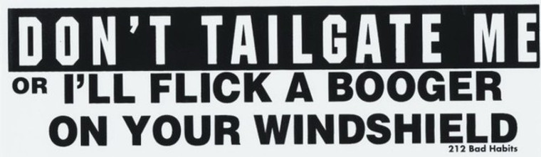 Don't Tailgate Me I'll Flick a Booger Windshield Bumper Sticker #212