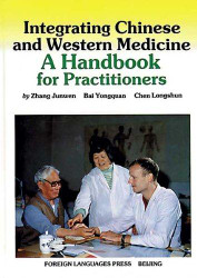 Integrating Chinese and Western Medicine A Handbook for Practitioners - (WH0X)