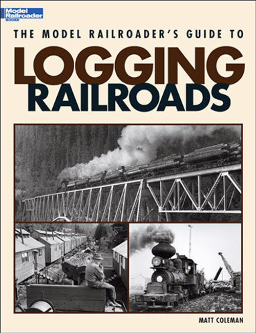Kalmbach Publishing Softcover Book 12423 The Model Railroader's Guide to Logging Railroads