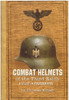 Combat Helmets of the Third Reich: A study in photographs
