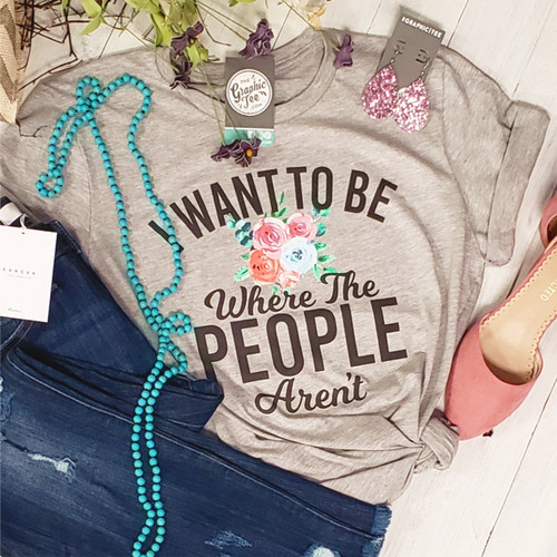 I Want To Be Where The People Aren't - Unisex Tee