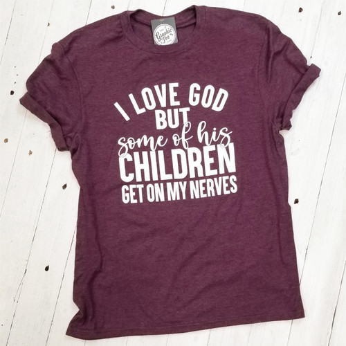 I Love God, But Some of His Children - Adult Tee
