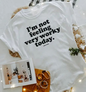 Not Feeling Worky Today Tee Shirt