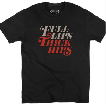 State of Funk Full Lips Thick Hips Tee Shirt