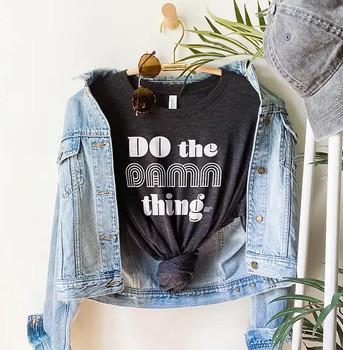 Do the Damn Thing Tee Shirt