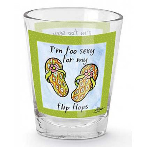 "Flip Flops Shot Glass""I'm Too Sexy for My Flip Flops"" - 839-73"
