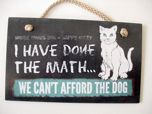 """Cat Wood Sign """"We Can't Afford the Dog"""" - 41-168"""