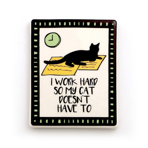 I Work Hard So My Cat Doesnt Have To Magnet 4057148