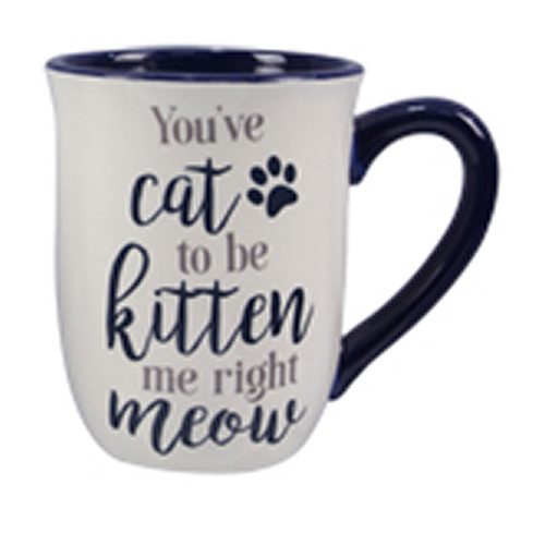 Cat Pun Mug - You Have Cat to be Kitten me right Meow - 18436B