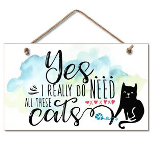Cat Wood Sign - Yes I really do need all these Cats - 41-01804