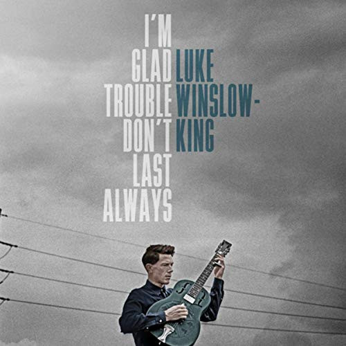 Luke Winslow King-I'm Glad Trouble Don't Last Always