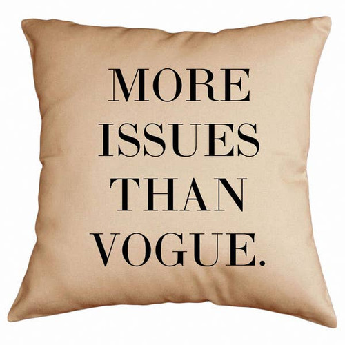 """""""More Issues Than Vogue"""" Pillow"""