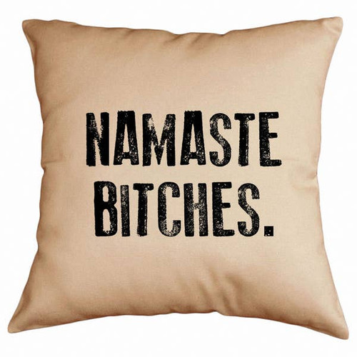 """Namaste Bitches"" Pillow"