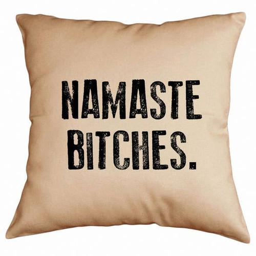 """""""Namaste Bitches"""" Pillow"""