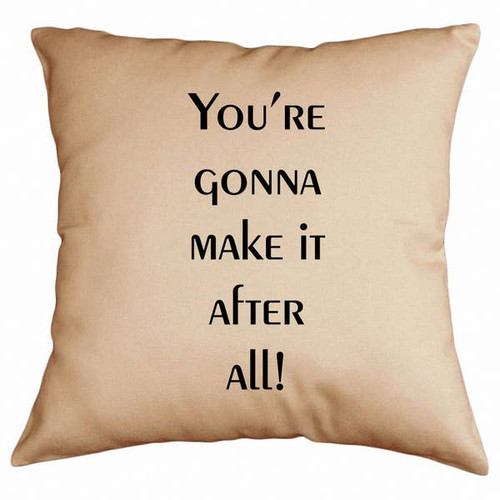 """""""Your Going to Make it Afterall"""" Pillow"""
