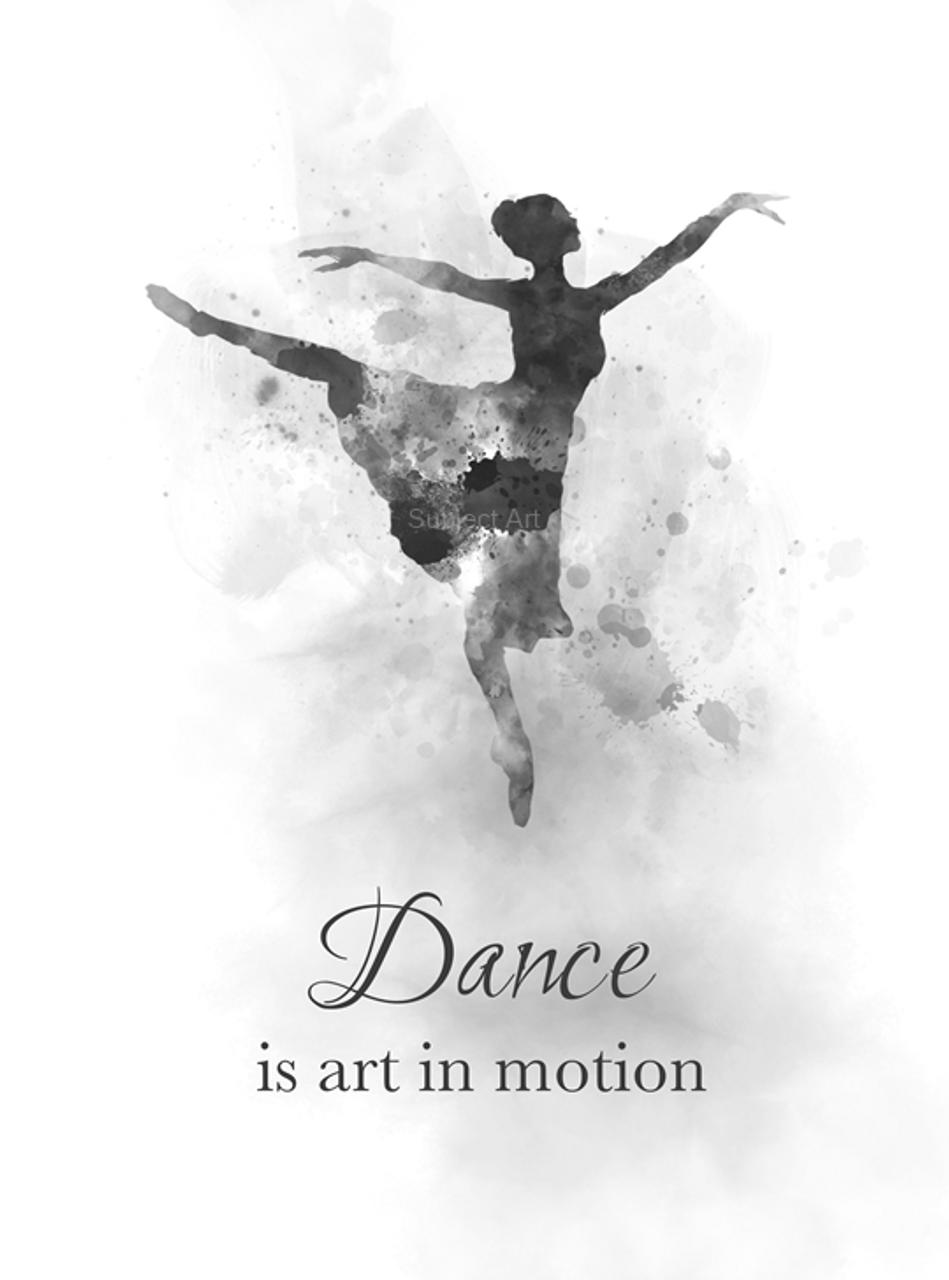 Ballerina Quote Art Print Dance Is Art In Motion Ballet Dancer Dance Gift For Her Wall Art Home Decor Black And White My Subject Art