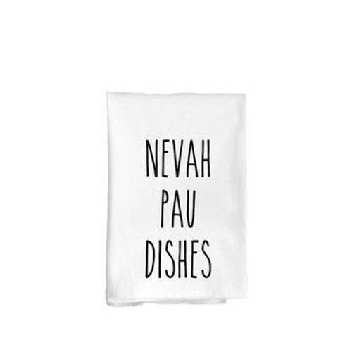 "Flour Sack Towel ""Nevah Pau Dishes"""