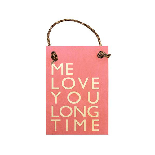 "Wood Sign ""Me Love You Long Time"""