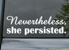 """NEVERTHELESS SHE PERSISTED Vinyl Decal Sticker 8.5"""" x 2.75"""" nevertheless, she persisted. RESIST"""