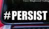 "#PERSIST Vinyl Decal Sticker 7"" x 1.5"" Resist Insist Enlist"