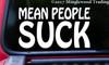 """MEAN PEOPLE SUCK 7"""" x 4"""" Vinyl Decal Sticker"""