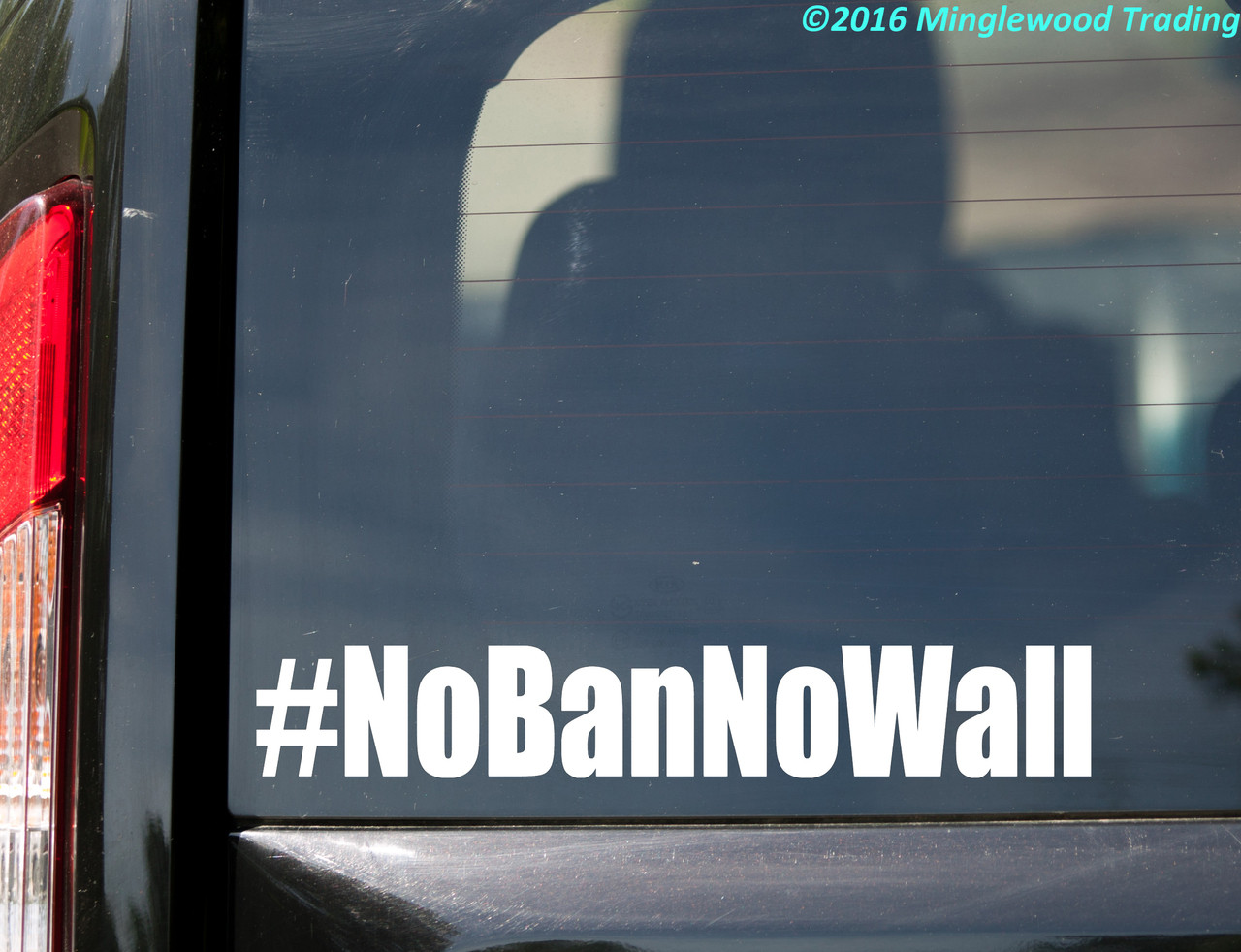 "#NoBanNoWall vinyl decal sticker 11"" x 1.75"" No Ban No Wall Resist"