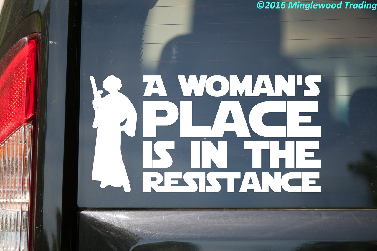 """A WOMAN'S PLACE IS IN THE RESISTANCE Vinyl Decal Sticker 10"""" x 5"""" Resist Leia"""