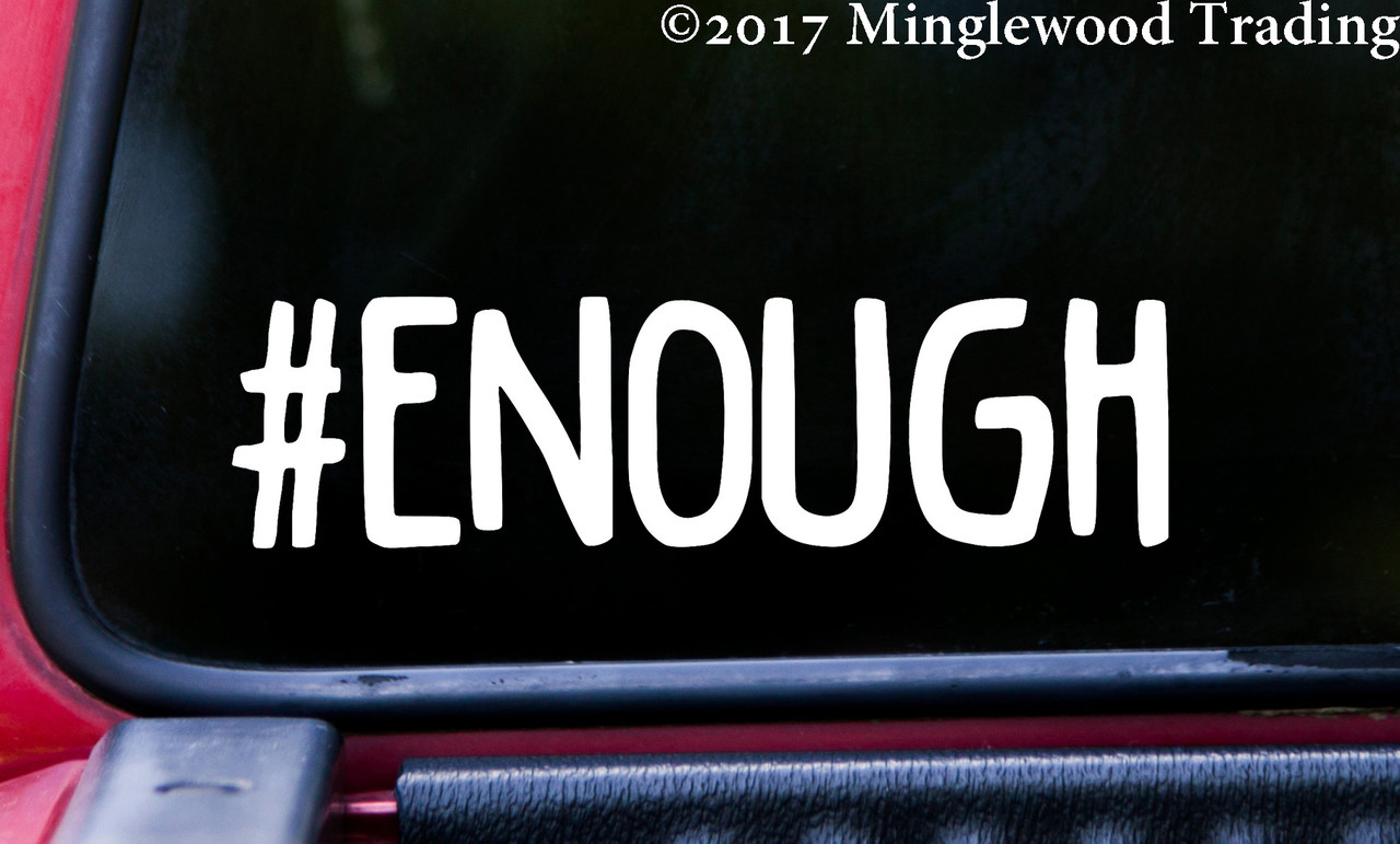 "#ENOUGH 5.5"" x 1.5"" Vinyl Decal Sticker - Enough Resist Change Hope Vote Hashtag"