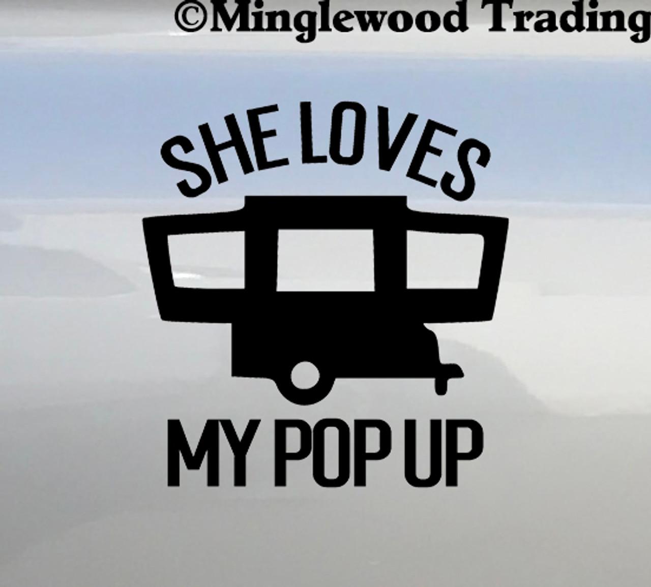 She Love My Pop Up Vinyl Sticker - Camping Trailer Hybrid Tent Folding Camper RV - Die Cut Decal