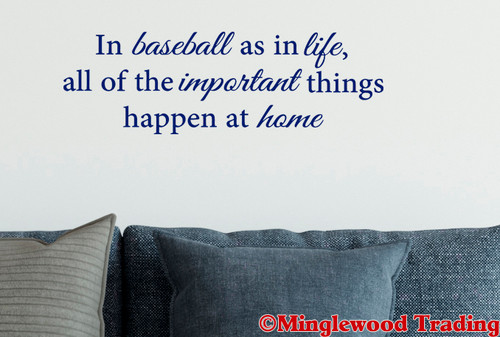 """In Baseball as in Life all of the Important Things Happen at Home 13"""" x 4"""" Vinyl Decal Sticker"""